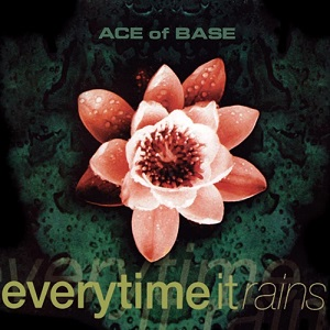 Everytime It Rains 1999 single by Ace of Base