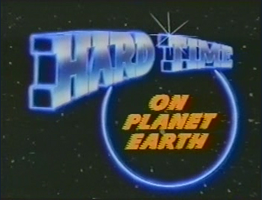 Title card of the television show Hard Time on Planet Earth