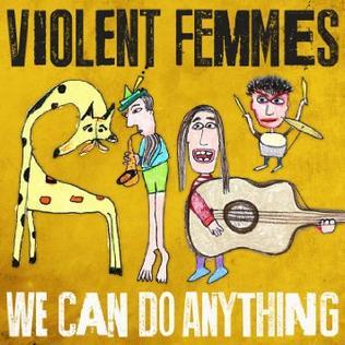 <i>We Can Do Anything</i> 2016 studio album by Violent Femmes