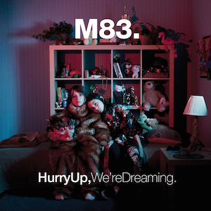 m83 hurry up were dreaming
