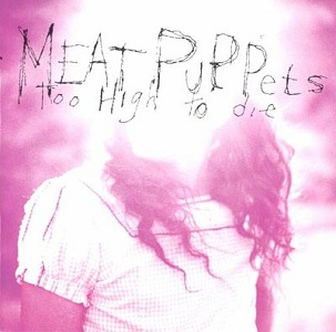 <i>Too High to Die</i> 1994 studio album by Meat Puppets