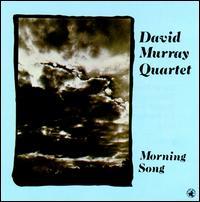 <i>Morning Song</i> (David Murray album) 1983 studio album by David Murray Quartet