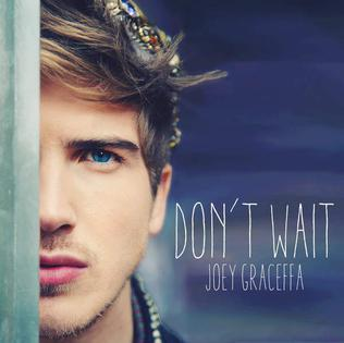 Dont Wait (Joey Graceffa song) single by Joey Graceffa
