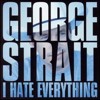 I Hate Everything (George Strait single - cover art).jpg