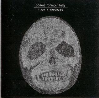 "<i>I See a Darkness</i> 1999 studio album by Bonnie ""Prince"" Billy"