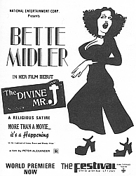"stock image of Bette Midler next to text: ""National Entertainment Corp. presents Bette Midler in her film debut, The Divine Mr. J, a religious satire, More than a movie... it's a Happening, In the tradition of Lenny Bruce and Woody Allen, a film by Peter Alexander, [R], World premiere now, The Festival (Theater)"""