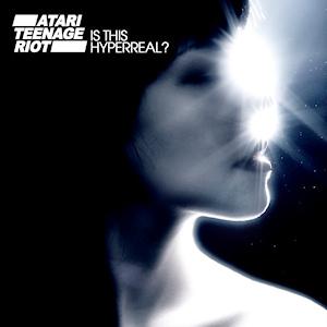 <i>Is This Hyperreal?</i> 2011 studio album by Atari Teenage Riot