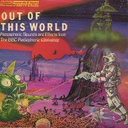 <i>Out of This World</i> (Radiophonic album) 1976 studio album by BBC Radiophonic Workshop