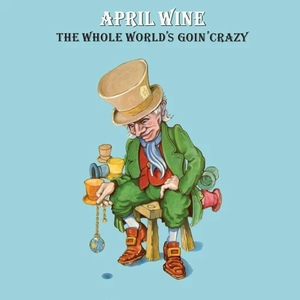 April Wine - The Whole World's Goin' Crazy.jpg