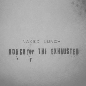 <i>Songs for the Exhausted</i> 2004 studio album by Naked Lunch