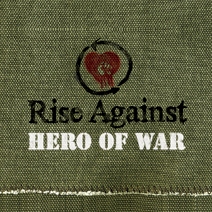 Hero of War 2009 song performed by Rise Against