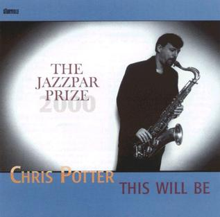 <i>This Will Be</i> (album) 2001 live album by Chris Potter