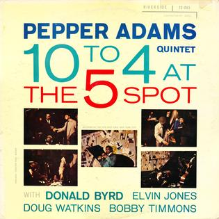 <i>10 to 4 at the 5 Spot</i> 1958 live album by Pepper Adams Quintet