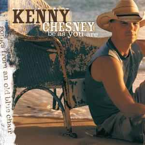 <i>Be as You Are (Songs from an Old Blue Chair)</i> 2005 studio album by Kenny Chesney