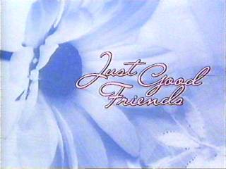 <i>Just Good Friends</i>