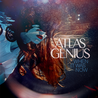 <i>When It Was Now</i> 2013 studio album by Atlas Genius