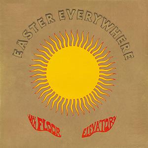 Easter Everywhere -13th Floor Elevators