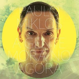 <i>A Gente Mora no Agora</i> 2017 studio album by Paulo Miklos