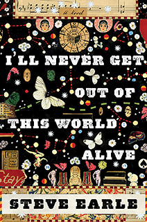 I'll Never Get Out of This World Alive (Steve Earle novel) cover art.jpg