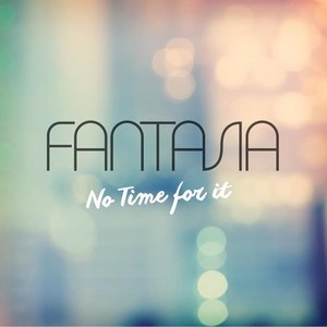 No Time for It 2016 single by Fantasia Barrino
