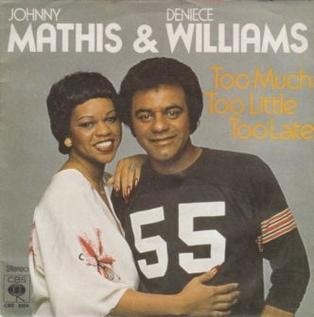 Too Much, Too Little, Too Late 1978 single by Deniece Williams and Johnny Mathis