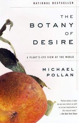 The Botany of Desire : A Plant's-Eye View of the World by Michael Pollan (2002, Paperback)