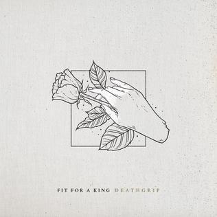 <i>Deathgrip</i> (album) 2016 studio album by Fit for a King
