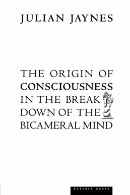 The Origin of Consciousness in the Breakdown of the Bicameral Mind is the 1976 book by the Princeton psychologist, psychohistorian[a] and cons
