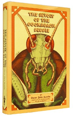 """revolt of the cockroach people Acosta was a """"wild boy,"""" wrote thompson in his introduction to zeta's book, the  revolt of the cockroach people acosta got the book deal."""