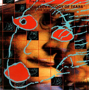 File:FredFrith AlbumCover TechnologyTears(1988).jpg