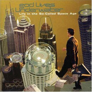 <i>Life in the So-Called Space Age</i> 1998 studio album by God Lives Underwater