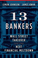 Simon Johnson - 13 Bankers The Wall Street Takeover and the Next Financial Meltdown.jpeg