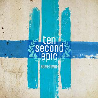 Ten Second Epic Hometown (2009)