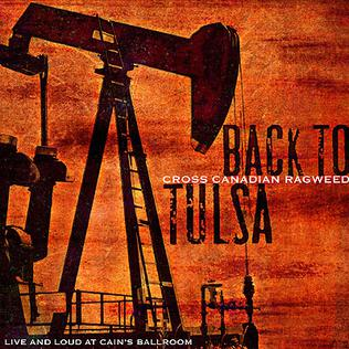 <i>Back to Tulsa – Live and Loud at Cains Ballroom</i> 2006 live album by Cross Canadian Ragweed