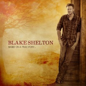 <i>Based on a True Story...</i> 2013 studio album by Blake Shelton