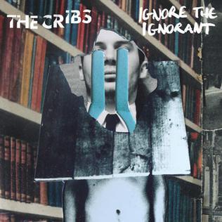 <i>Ignore the Ignorant</i> 2009 studio album by The Cribs