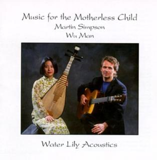 <i>Music for the Motherless Child</i> 1996 studio album by Martin Simpson and Wu Man