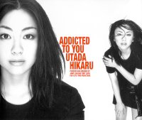 Addicted to You (Utada Hikaru song) 1999 single by Hikaru Utada