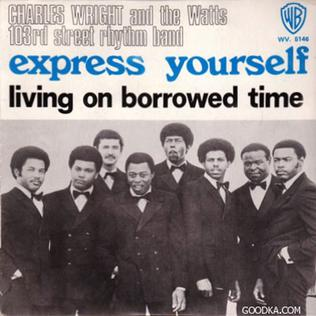 Express Yourself (Charles Wright & the Watts 103rd Street Rhythm Band song)  - Wikipedia