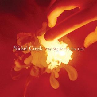 <i>Why Should the Fire Die?</i> 2005 studio album by Nickel Creek