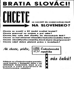 Slovak propaganda poster encouraging Slovaks to move from Hungary to Slovakia. The text says: Slovak Brothers! Do you want to come to Slovakia, your native land? Do you want to settle down and live among your fellow brothers? Do you want to work on your own land? Do you want your children to go to Slovak schools? Do you want to be citizens of the victorious Czechoslovak state? Do you want to occupy the lands and assets, that are prepared for you? Do you want to find good paying jobs in factories? If you do, come along, the Czechoslovak Republic is waiting for you!