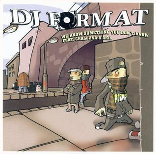 We Know Something You Dont Know 2003 single by DJ Format (feat. Chali 2na & Akil)