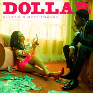 Dollar (Becky G and Myke Towers song) 2019 single by Becky G and Myke Towers