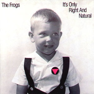 <i>Its Only Right and Natural</i> 1989 studio album by The Frogs