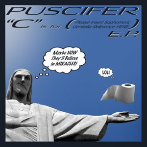 """Puscifer - """"C"""" Is for (Please Insert Sophomoric Genitalia Reference HERE) (2009)"""