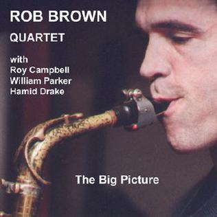 <i>The Big Picture</i> (Rob Brown album) 2004 studio album by Rob Brown