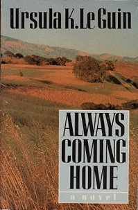 """<i>Always Coming Home</i> novel by Ursula K. Le Guin in the form of an anthropologist's record of the life and society of the fictional Kesh people, who """"might be going to have lived a long, long time from now in Northern California"""""""