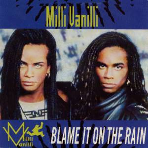 Blame It on the Rain song by Milli Vanilli