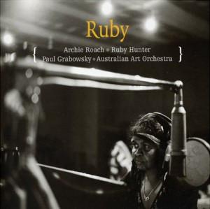 <i>Ruby</i> (Archie Roach, Ruby Hunter, Paul Grabowsky and Australian Art Orchestra album) 2005 soundtrack album by Archie Roach, Ruby Hunter, Paul Grabowsky and Australian Art Orchestra