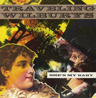 Shes My Baby (Traveling Wilburys song) 1990 single by Traveling Wilburys